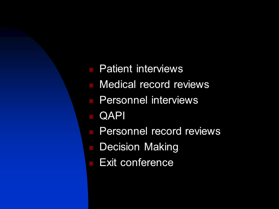 Patient interviews Medical record reviews Personnel interviews QAPI Personnel record reviews Decision Making Exit conference