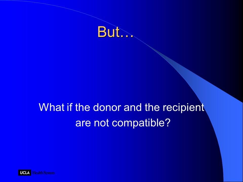 But… What if the donor and the recipient are not compatible