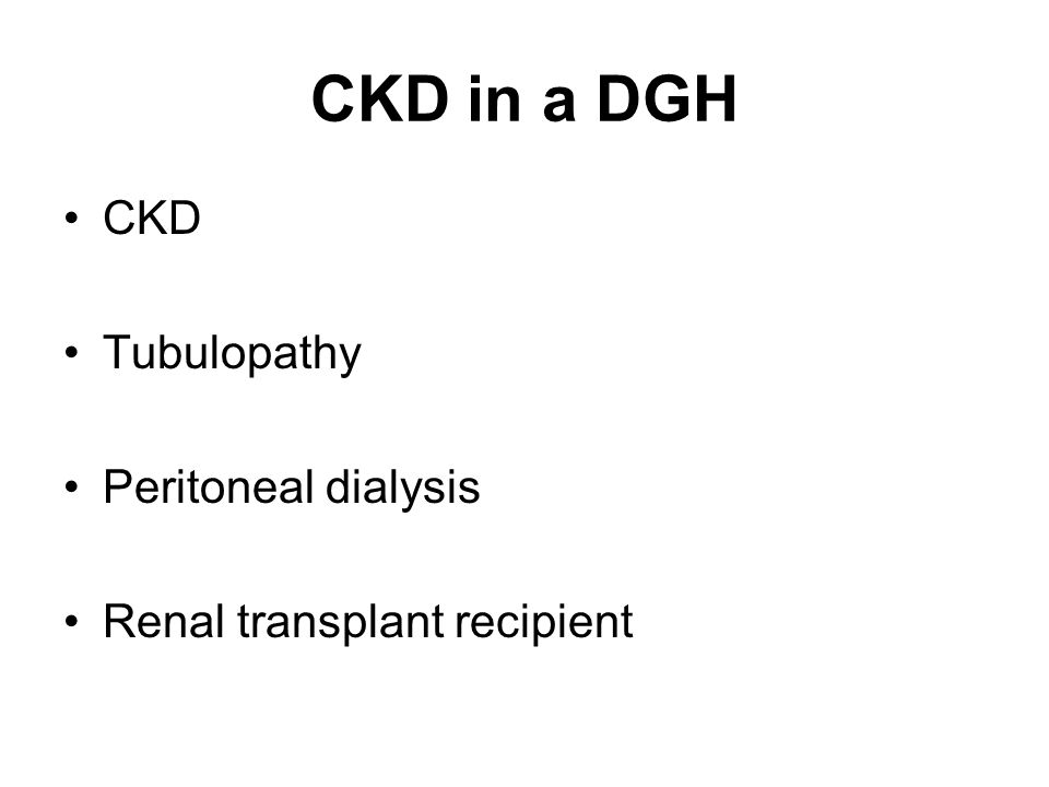 CKD in a DGH CKD Tubulopathy Peritoneal dialysis Renal transplant recipient