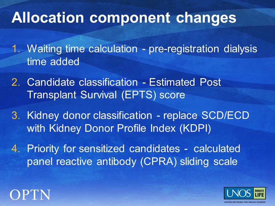 1.Waiting time calculation - pre-registration dialysis time added 2.Candidate classification - Estimated Post Transplant Survival (EPTS) score 3.Kidne