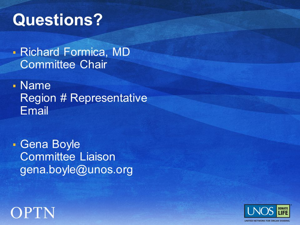  Richard Formica, MD Committee Chair  Name Region # Representative Email  Gena Boyle Committee Liaison gena.boyle@unos.org Questions