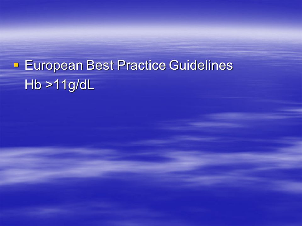  European Best Practice Guidelines Hb >11g/dL