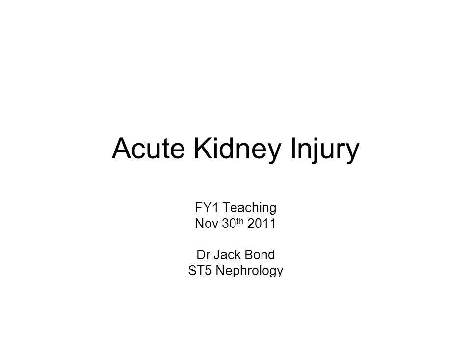 Acute Kidney Injury FY1 Teaching Nov 30 th 2011 Dr Jack Bond ST5 Nephrology