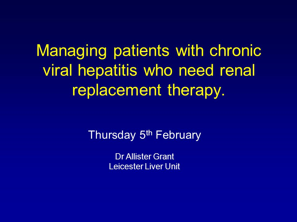 Managing patients with chronic viral hepatitis who need renal replacement therapy.
