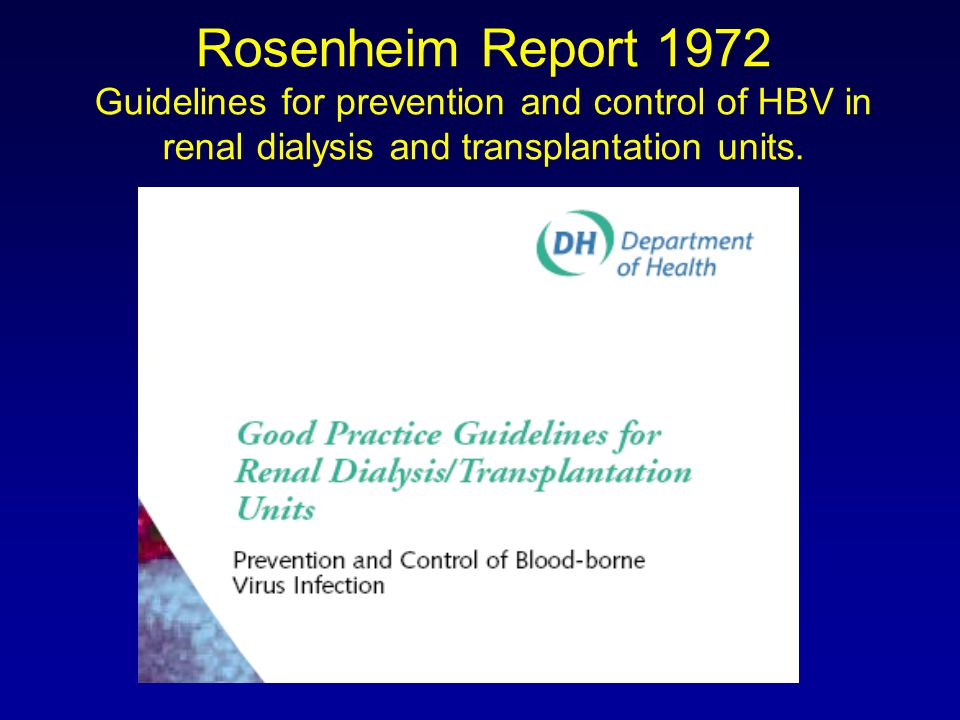 Rosenheim Report 1972 Guidelines for prevention and control of HBV in renal dialysis and transplantation units.