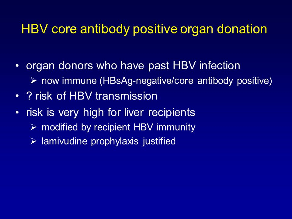 HBV core antibody positive organ donation organ donors who have past HBV infection  now immune (HBsAg-negative/core antibody positive) .