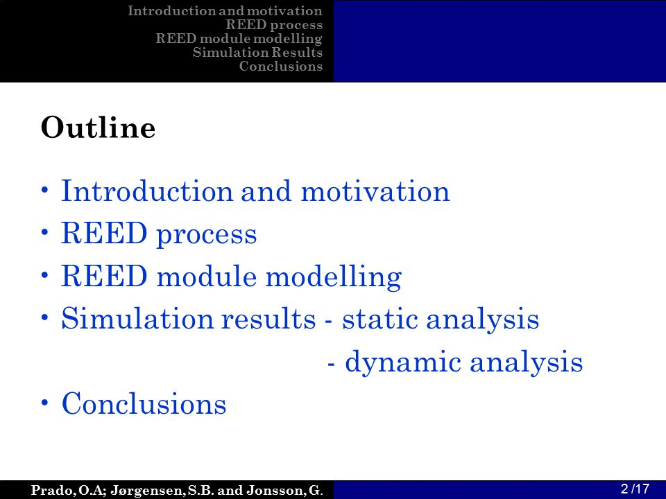 Prado, O.A; Jørgensen, S.B. and Jonsson, G. 2 /17 Introduction and motivation REED process REED module modelling Simulation results - static analysis
