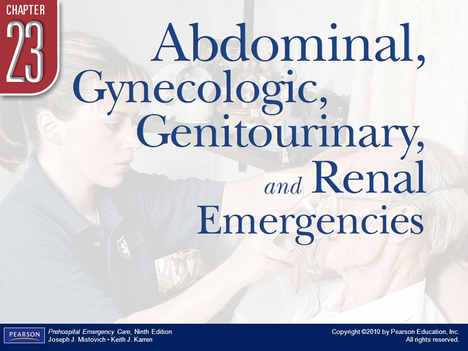 Chapter 23 Abdominal, Gynecologic, Genitourinary, and Renal Emergencies Copyright ©2010 by Pearson Education, Inc. All rights reserved. Prehospital Em