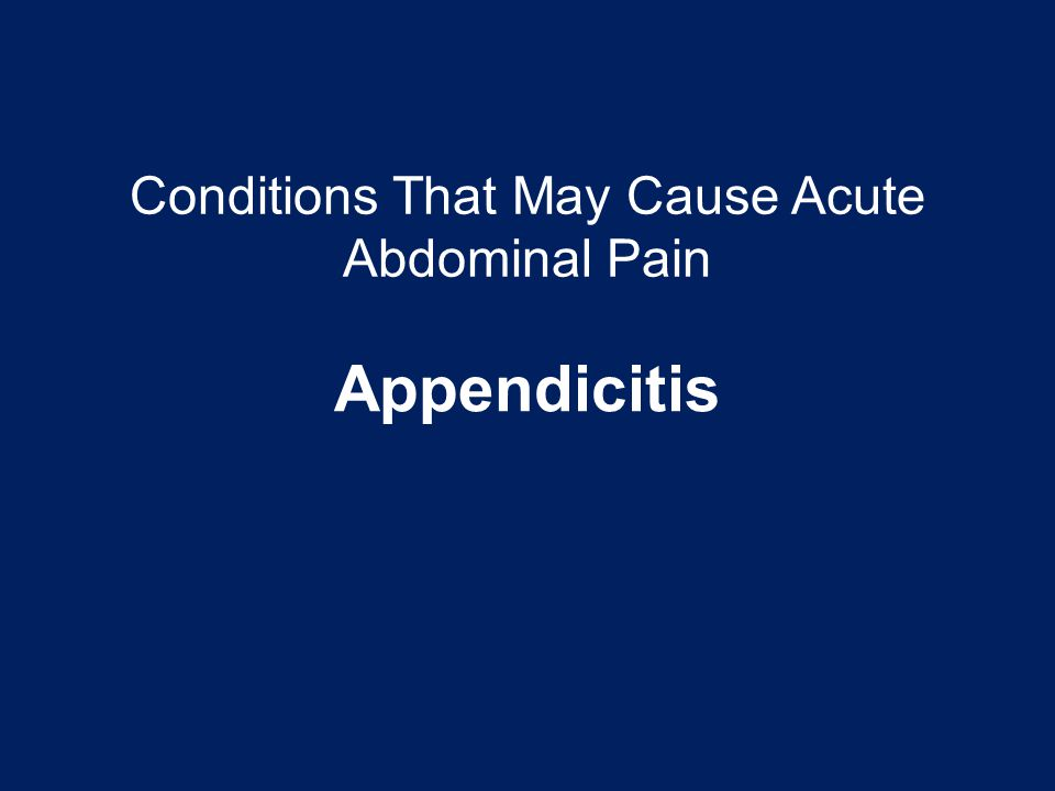 Conditions That May Cause Acute Abdominal Pain Appendicitis