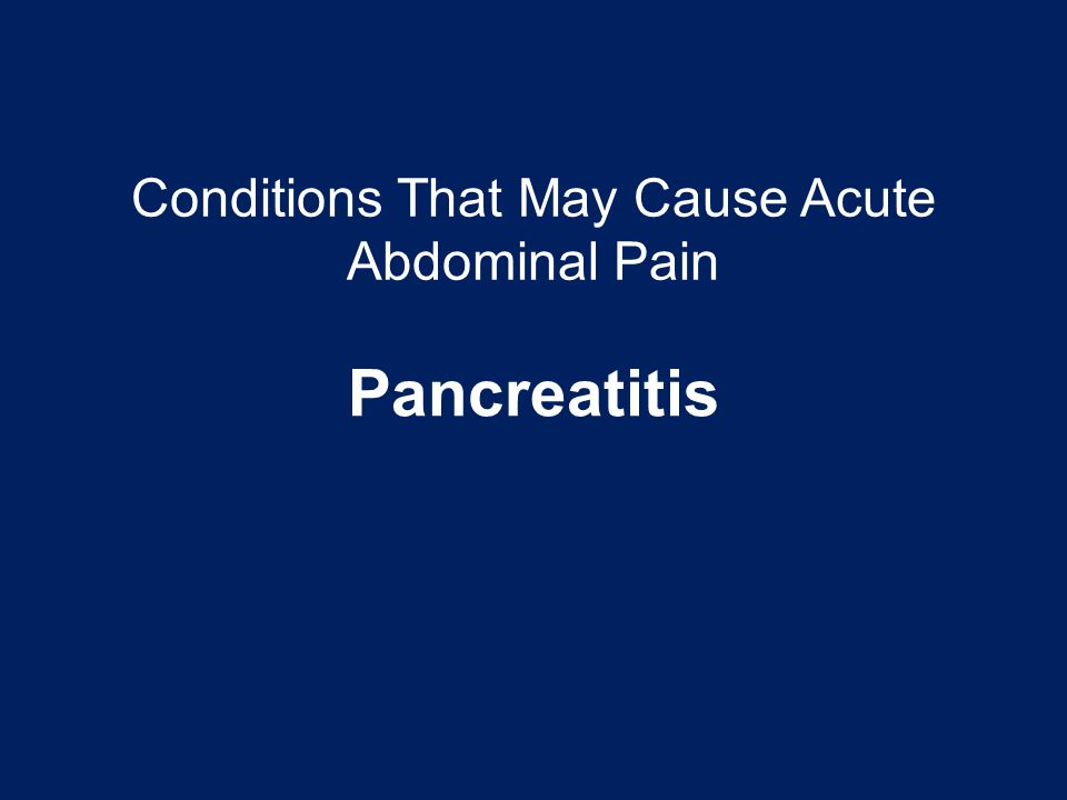 Conditions That May Cause Acute Abdominal Pain Pancreatitis