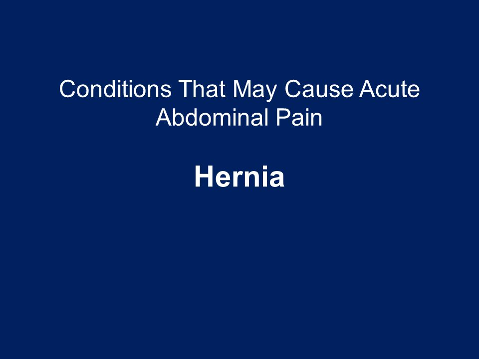 Conditions That May Cause Acute Abdominal Pain Hernia