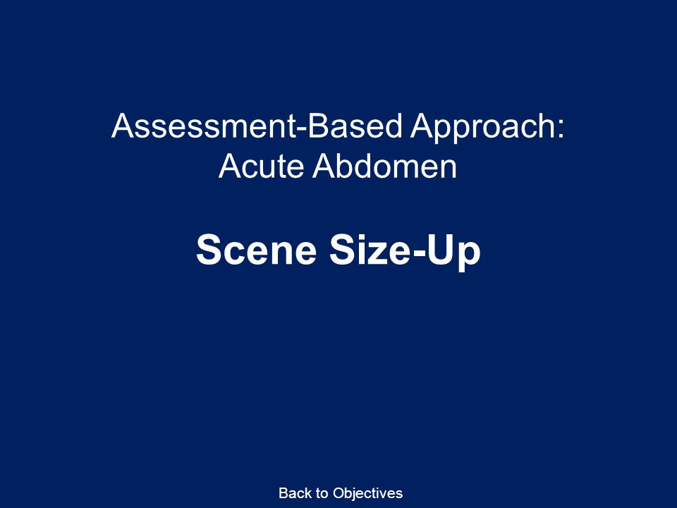 Assessment-Based Approach: Acute Abdomen Scene Size-Up Back to Objectives