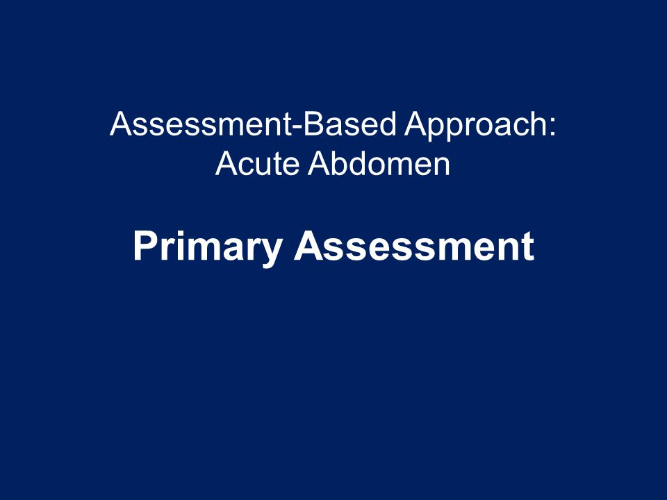Assessment-Based Approach: Acute Abdomen Primary Assessment