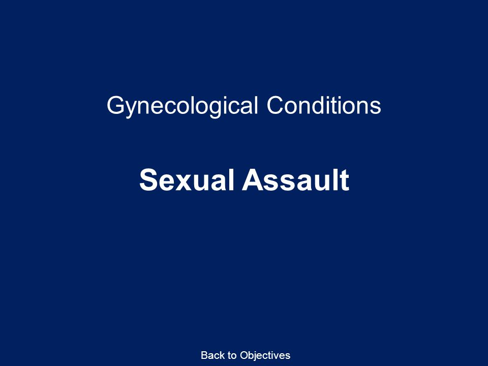 Gynecological Conditions Sexual Assault Back to Objectives
