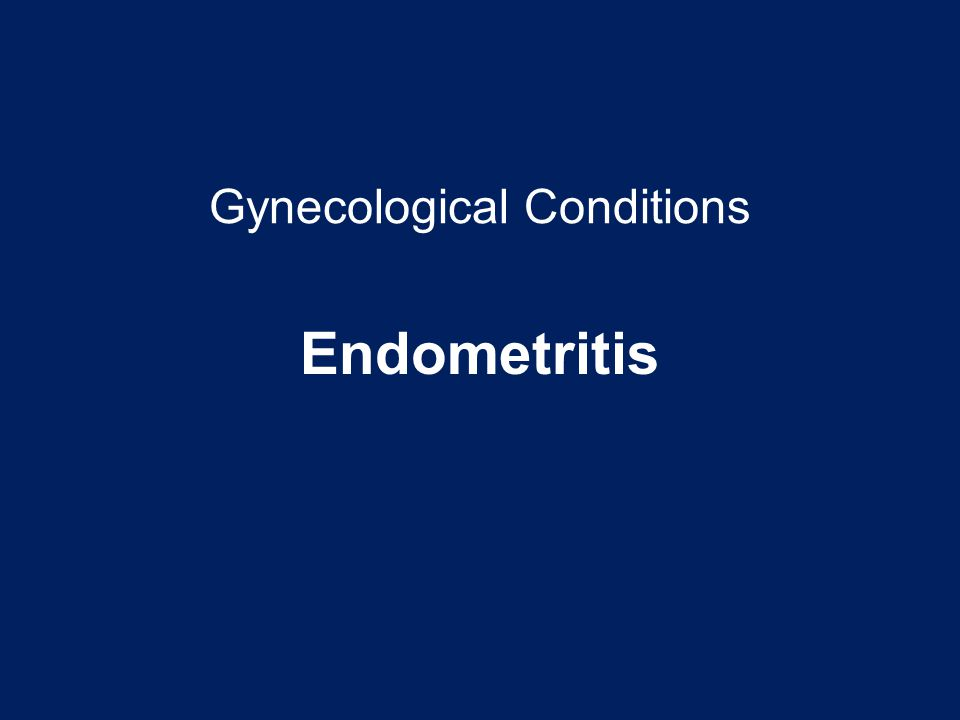 Gynecological Conditions Endometritis