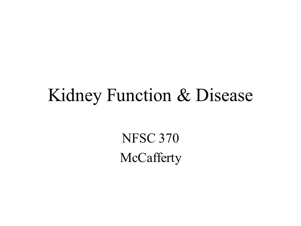 Kidney Function & Disease NFSC 370 McCafferty