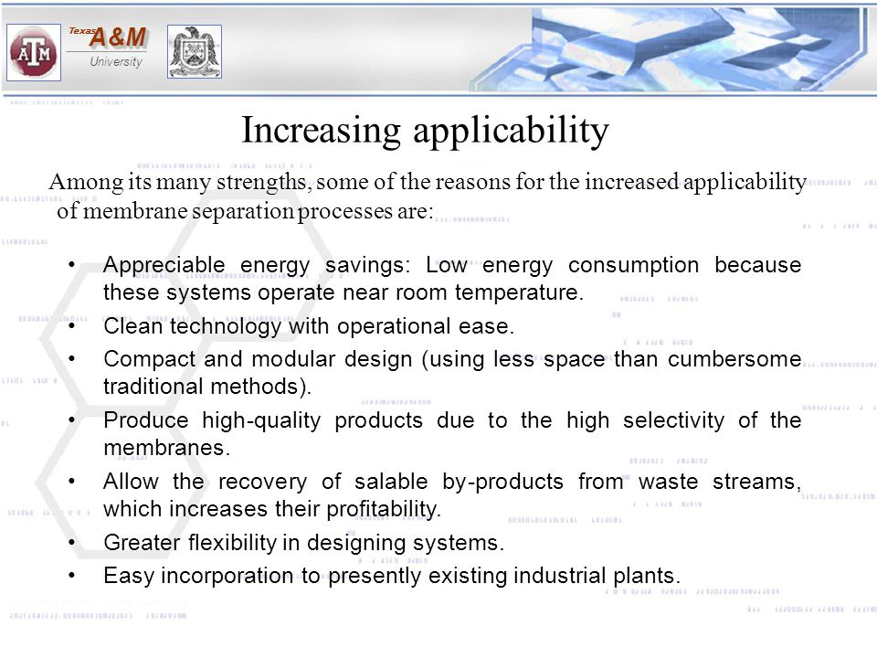 A&MA&M University Texas Among its many strengths, some of the reasons for the increased applicability of membrane separation processes are: Appreciabl
