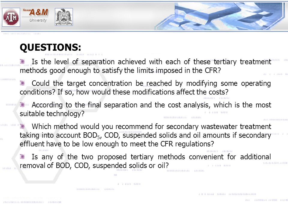 A&MA&M University Texas Conclusions The most suitable separation technique in according to the separation achieved and the cost analysis was steam stripping.