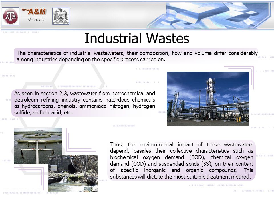 A&MA&M University Texas Industrial Wastes The characteristics of industrial wastewaters, their composition, flow and volume differ considerably among