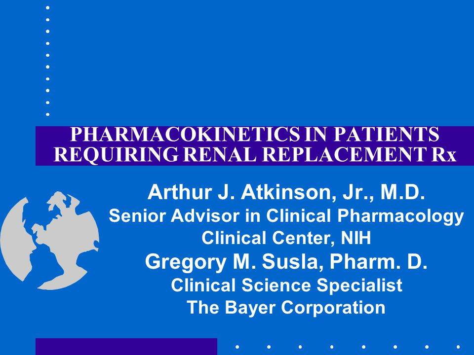 PHARMACOKINETICS IN PATIENTS REQUIRING RENAL REPLACEMENT Rx Arthur J.