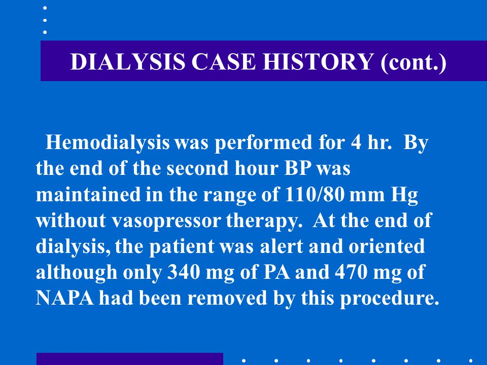 DIALYSIS CASE HISTORY (cont.) Fifteen hours after dialysis, PA and NAPA levels were 9.2 μg/mL and 33 μg/mL, respectively.