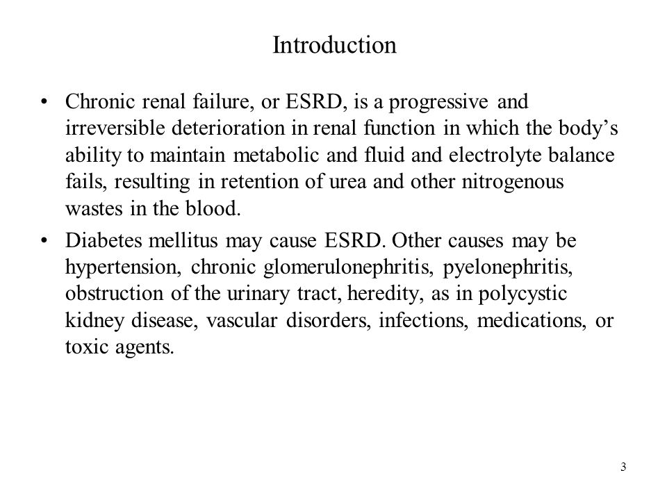Introduction Chronic renal failure, or ESRD, is a progressive and irreversible deterioration in renal function in which the body's ability to maintain metabolic and fluid and electrolyte balance fails, resulting in retention of urea and other nitrogenous wastes in the blood.