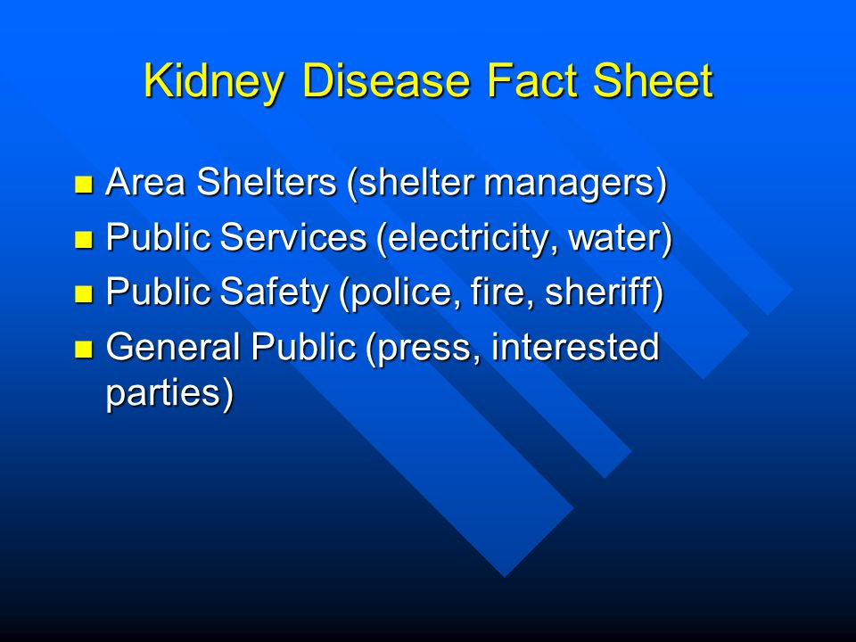 Kidney Disease Fact Sheet Area Shelters (shelter managers) Area Shelters (shelter managers) Public Services (electricity, water) Public Services (elec