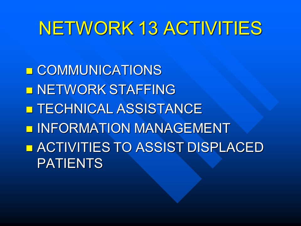 NETWORK 13 ACTIVITIES COMMUNICATIONS COMMUNICATIONS NETWORK STAFFING NETWORK STAFFING TECHNICAL ASSISTANCE TECHNICAL ASSISTANCE INFORMATION MANAGEMENT