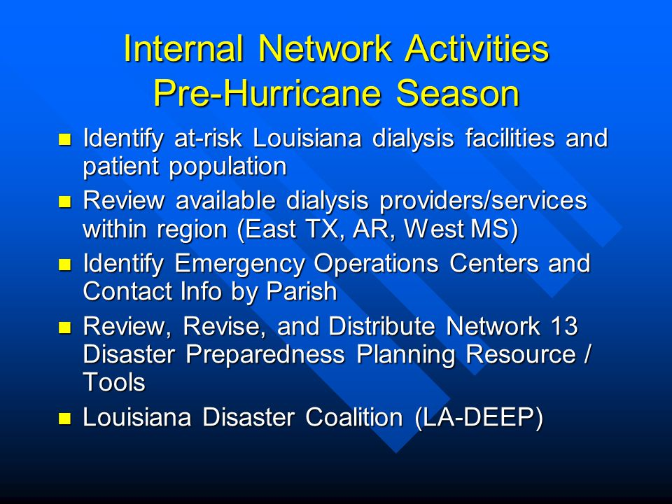 Internal Network Activities Pre-Hurricane Season Internal Network Activities Pre-Hurricane Season Identify at-risk Louisiana dialysis facilities and p