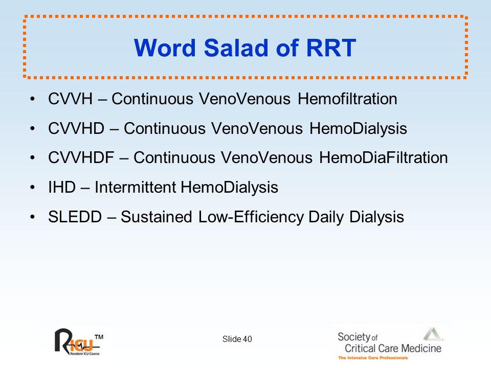 Slide 40 Word Salad of RRT CVVH – Continuous VenoVenous Hemofiltration CVVHD – Continuous VenoVenous HemoDialysis CVVHDF – Continuous VenoVenous HemoD