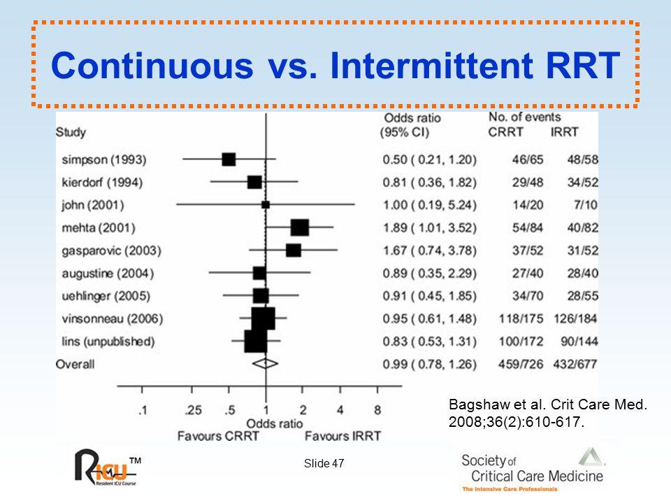 Slide 47 Bagshaw et al. Crit Care Med. 2008;36(2):610-617. Continuous vs. Intermittent RRT