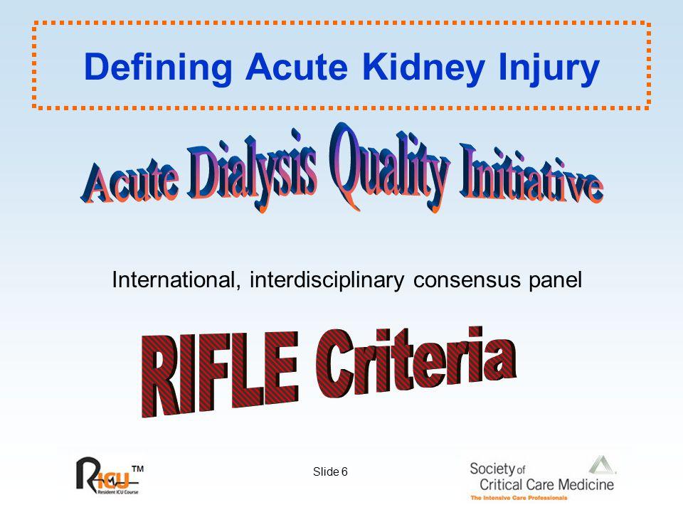 Slide 6 Defining Acute Kidney Injury International, interdisciplinary consensus panel
