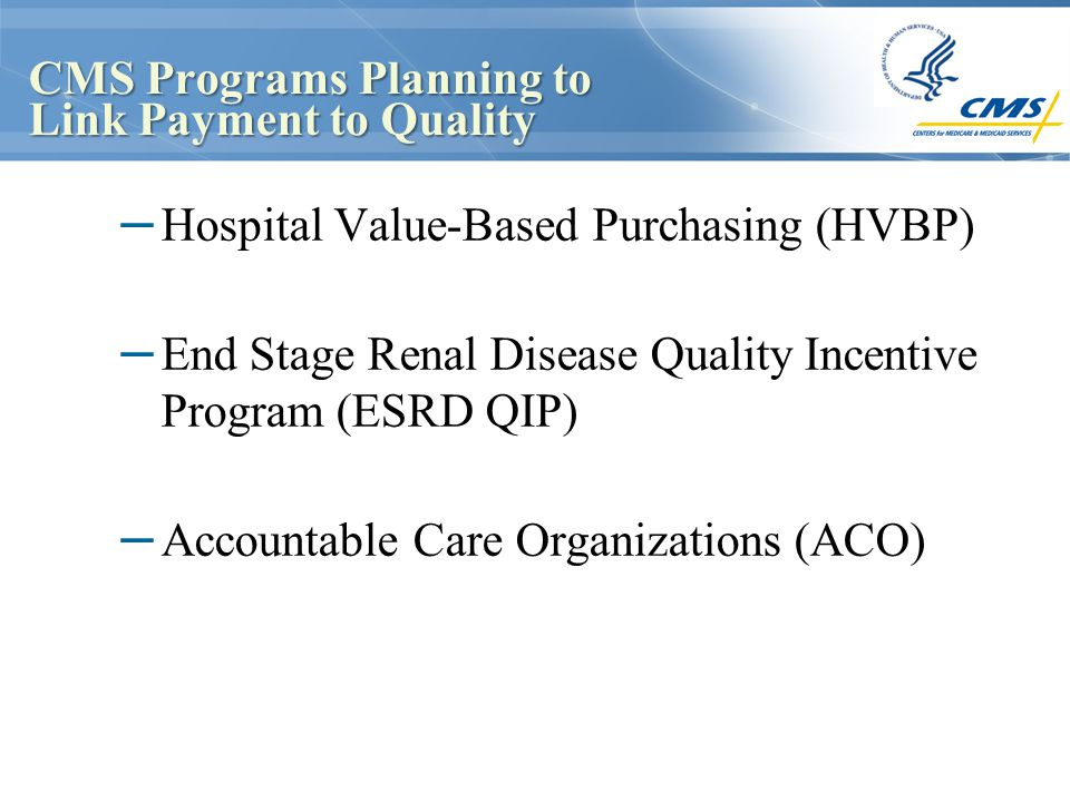 CMS Programs Planning to Link Payment to Quality – Hospital Value-Based Purchasing (HVBP) – End Stage Renal Disease Quality Incentive Program (ESRD QI