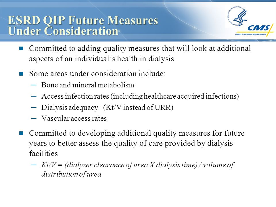 ESRD QIP Future Measures Under Consideration Committed to adding quality measures that will look at additional aspects of an individual's health in di