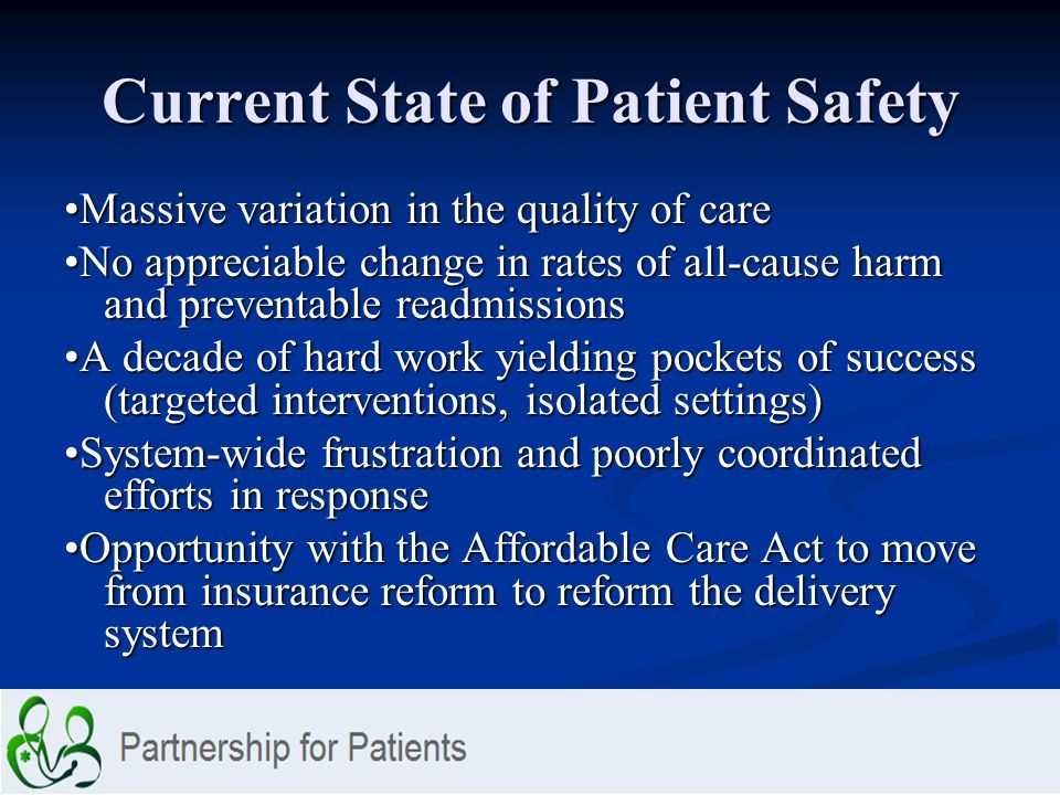 Current State of Patient Safety Massive variation in the quality of care No appreciable change in rates of all-cause harm and preventable readmissions