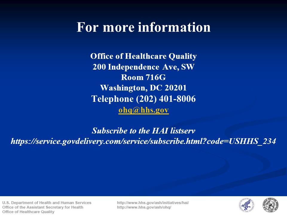 For more information Office of Healthcare Quality 200 Independence Ave, SW Room 716G Washington, DC 20201 Telephone (202) 401-8006 ohq@hhs.gov Subscri