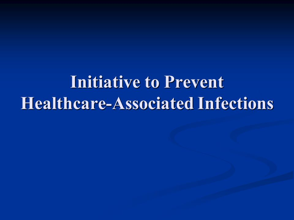 Initiative to Prevent Healthcare-Associated Infections
