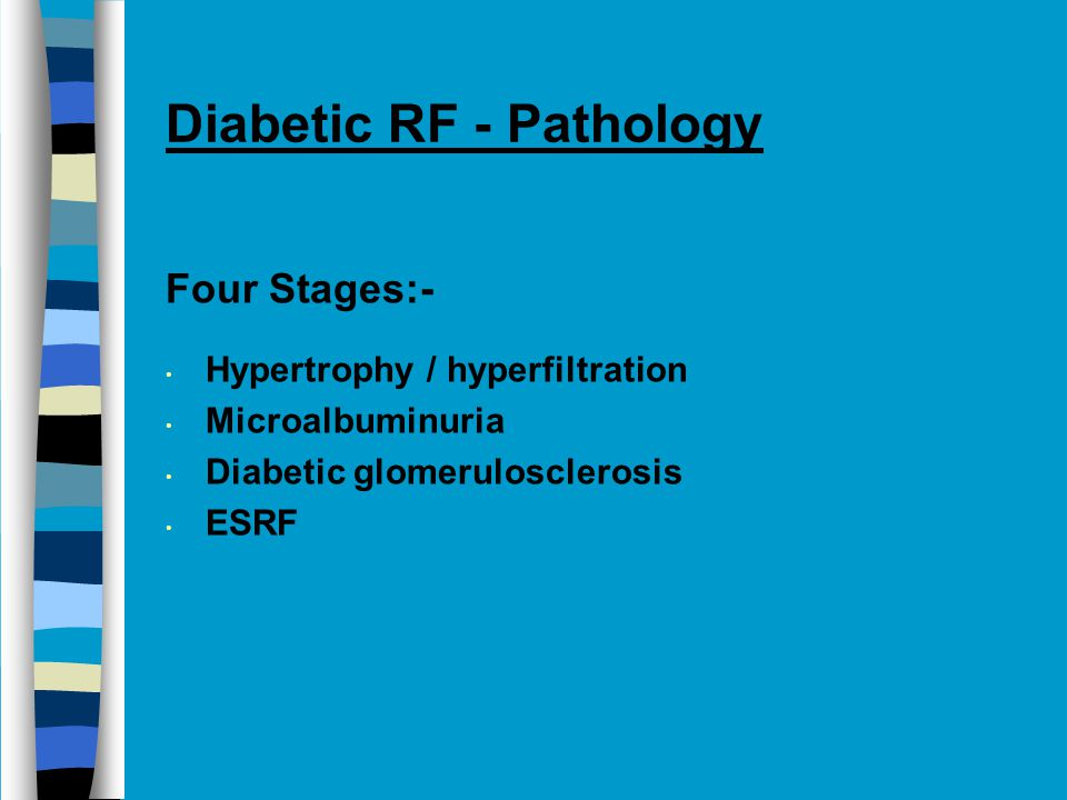 Diabetic RF - Pathology Four Stages:- Hypertrophy / hyperfiltration Microalbuminuria Diabetic glomerulosclerosis ESRF