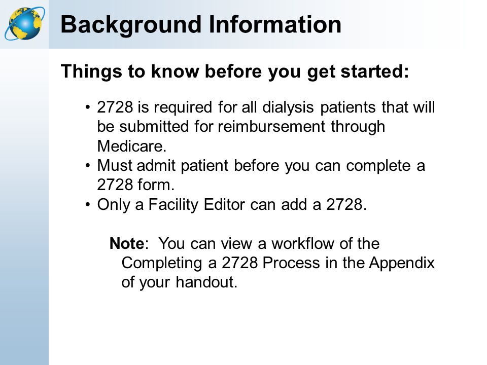 Background Information Things to know before you get started: 2728 is required for all dialysis patients that will be submitted for reimbursement thro