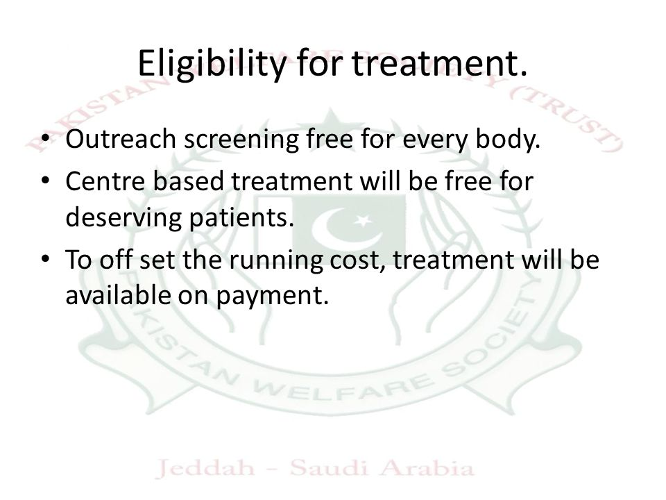 Eligibility for treatment. Outreach screening free for every body.