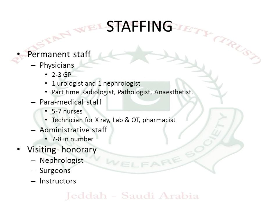 STAFFING Permanent staff – Physicians 2-3 GP 1 urologist and 1 nephrologist Part time Radiologist, Pathologist, Anaesthetist. – Para-medical staff 5-7