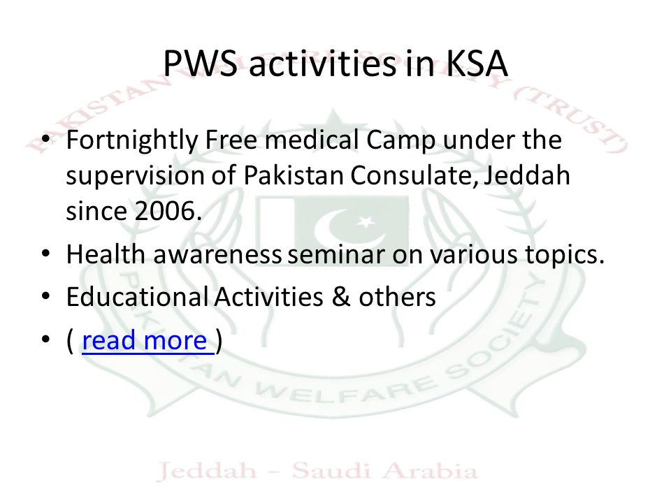 PWS activities in KSA Fortnightly Free medical Camp under the supervision of Pakistan Consulate, Jeddah since 2006. Health awareness seminar on variou
