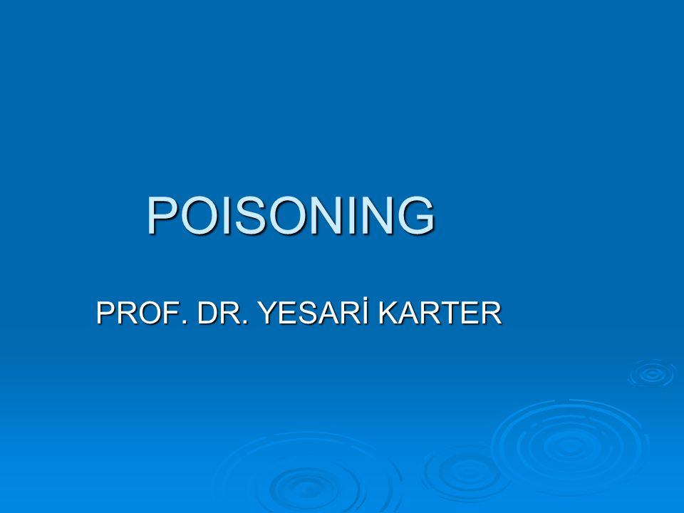 POISONING PROF. DR. YESARİ KARTER PROF. DR. YESARİ KARTER