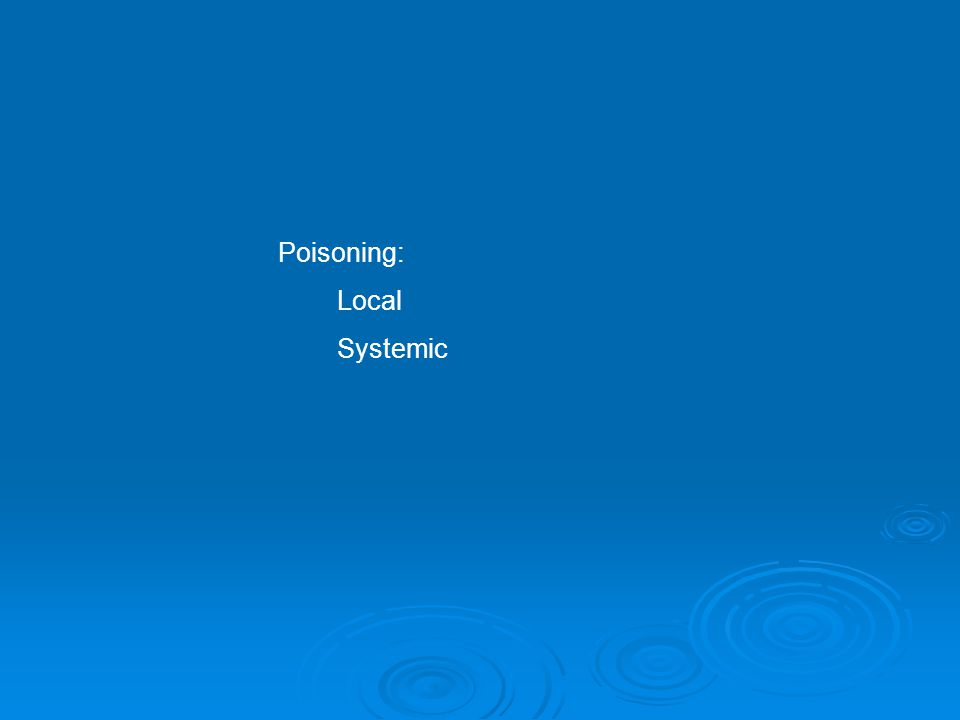 Poisoning: Local Systemic