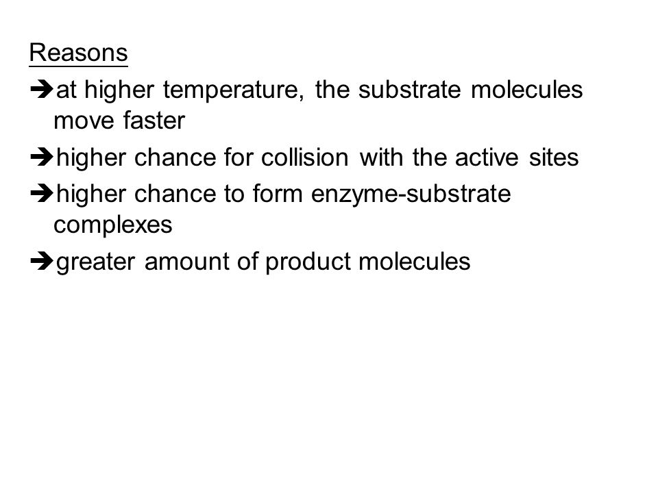 From 0 – 40/50  C Rise in temperature  increase the rate of an enzyme-catalyzed reaction Effect of temperature on enzyme activity