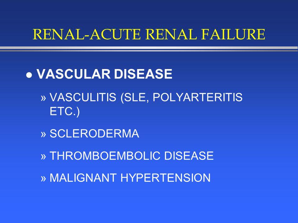 RENAL-ACUTE RENAL FAILURE l VASCULAR DISEASE »VASCULITIS (SLE, POLYARTERITIS ETC.) »SCLERODERMA »THROMBOEMBOLIC DISEASE »MALIGNANT HYPERTENSION