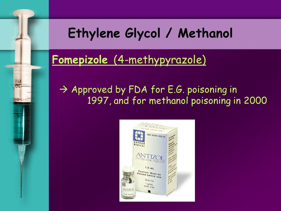 2.Fomepizole in methanol poisoning:  Only 4 case reports (first one – 1997)  M.E.T.A. Study group: Brent, et al. NEJM 2001. 344:424 11 consecutive p