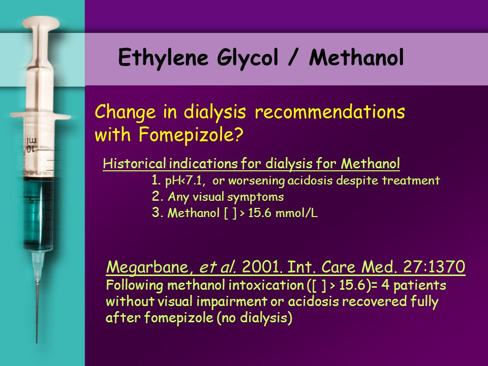 Change in dialysis recommendations with Fomepizole? Ethylene Glycol / Methanol For E.G. intoxication,  In the absence of metabolic acidosis, patients