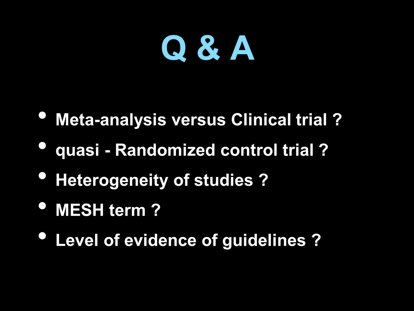 Q & A Meta-analysis versus Clinical trial . quasi - Randomized control trial .