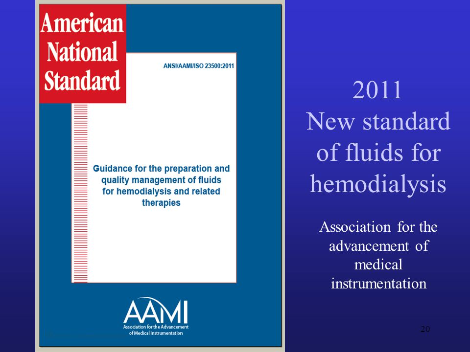 2011 New standard of fluids for hemodialysis Association for the advancement of medical instrumentation 20